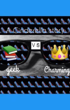 A Cinderella story: geek vs charming by stilesmischief