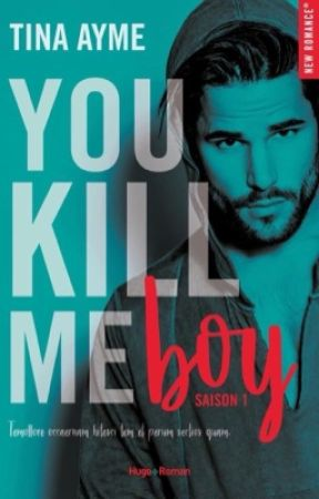 You kill me Boy (Publié Chez HUGO ROMAN en 2018) by Tiinaa411