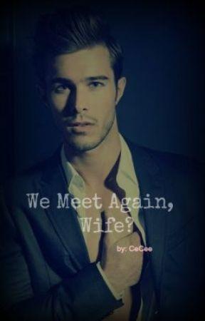 We meet again, WIFE? by ForeverCeCee