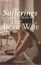 Sufferings of Being the Beast Wife by GrumpyGab