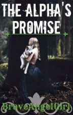 The Alpha's Promise (1st Book of The Alpha Wolves) by BraveAngelGirl