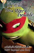 I Knew You Were Trouble {TMNT Raph Love Story} by xxbeckieex