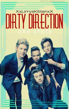 Dirty Direction One Shots | Mature by XxLirrysKittensxX