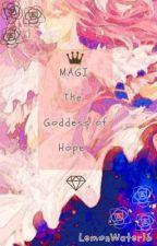 Magi: The Goddess of Hope [HIATUS/REVISION]  by LemonWater16