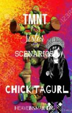 TMNT Sister Scenarios (REWRITING) by ChickitaGurl