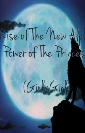 Rise of The New Alpha: Power Within The Princess (Lesbian Stories) by CatRose204