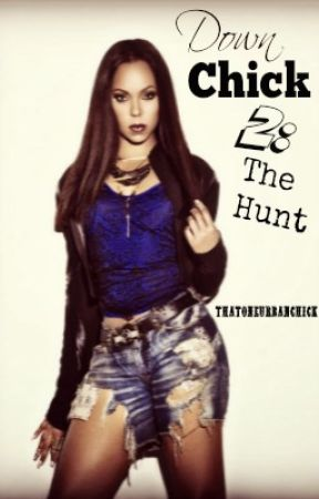 Down Chick 2: The Hunt by ThatOneUrbanChick