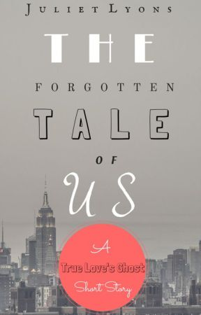 The Forgotten Tale Of Us - A True Love's Ghost Short Story by julietlyons