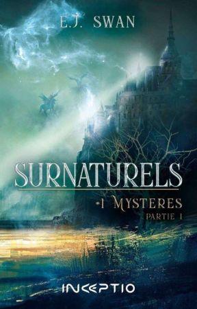 Surnaturels Tome 1 : Mystères. [Publié chez INCEPTIO EDITIONS] by pitchounette-elo