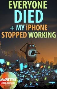 Everyone Died+My iPhone Stopped Working: An Oral History of The Robot Apocalypse cover
