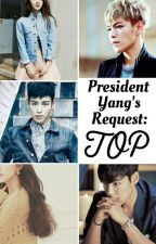 President Yang's Request: T.O.P by BeMostLike