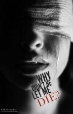 Why didn't he let me die? | UNDER EDITING by PrettyLegiit