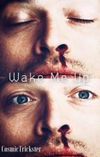 Wake Me Up    Destiel College!AU by CosmicTrickster