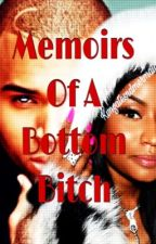 Memoirs of a Bottom Bitch | completed by KvnGatesndMermaids