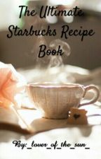 The Ultimate Starbucks Recipe Book   ➖ by jaida_t