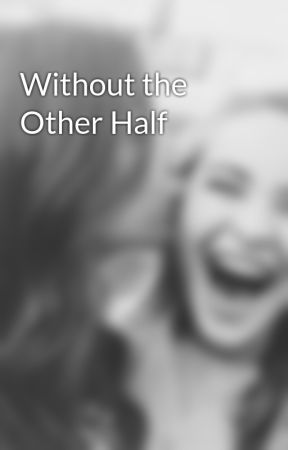 Without the Other Half by Maya-hart119