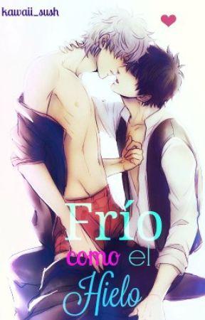 Frío Como El Hielo (Yaoi/Gay) by kawaii_sush
