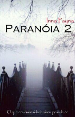Paranóia 2  > O Que Era Curiosidade Virou Pesadelo! by -Psicopata1D