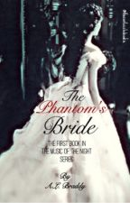 The Phantom's Bride: A Phantom of the Opera fanfic by theconfuzzledcookie