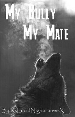 My Bully My Mate by XxLucidNightmaresxX