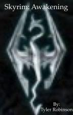 Skyrim: Awakening by trobinsonb1roe