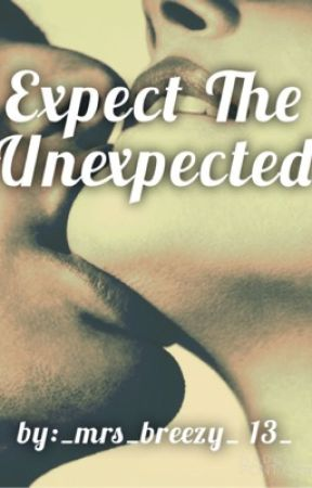 Expect The Unexpected (A Chris Brown Story) {Sequel to Unexpected Love} by _mrs_breezy_13_