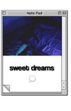 Sweet Dreams (Zayn Malik AU) by zayn-xcx