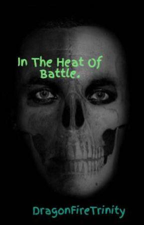 In The Heat Of Battle. by DragonFireTrinity
