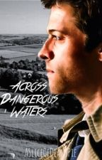 Across Dangerous Waters (A Castiel Fanfiction) by ASliceOfDeansPie