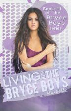 Living With the Bryce Boys *UNDER MAJOR EDITING* by AlexGall