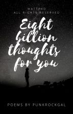 Eight Billion Thoughts For You by PunkRockGal