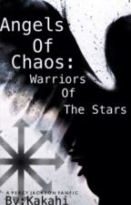 Angels of Chaos: Warriors of the Stars [COMPLETED] by TheAllAmericanNordic