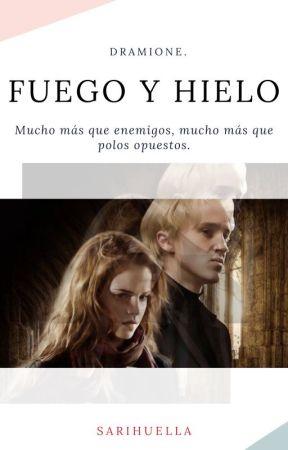 FUEGO Y HIELO | Dramione by Sarihuella