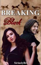 Breaking Black (A Sirius Black Love Story) by SiriuslyBri