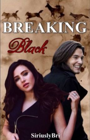 Breaking Black (A Sirius Black Love Story) by SiriuslyBri