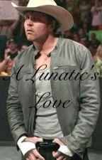 A Lunatic's Love by Unstable-Love-Bites