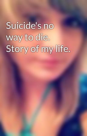 Suicide's no way to die. Story of my life. by Barbiegrl01