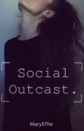 Social Outcast by MaryEffie