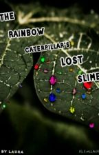 the rainbow caterpillar's lost slime by lauralollipop100