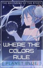Where Colors Rule [ PLANET BLUE ] by AnimeReverseHaremW
