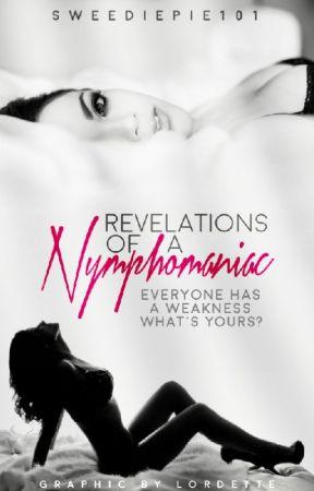 Revelations Of a Nymphomaniac by Sweediepie101