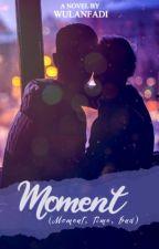 Moment (Moment, Time, End) oleh wulanfadi