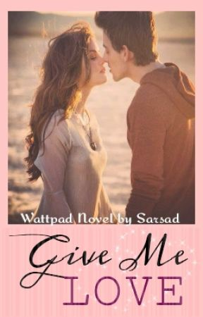 Give Me Love (COMPLETE) by sarsad