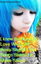 I knew that I was In Love When All those Stupid Love Songs Started to Make Sense by hopeforyouandme