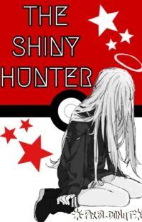 The Shiny Hunter [Pokèmon Fanfic] cover