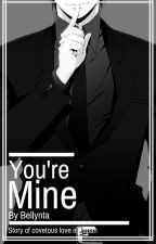 You're Mine OC x Reader by Bellynta