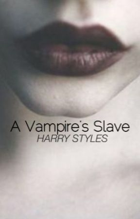 A Vampire's Slave ♚ {DISCONTINUED} by sarahjosephine_