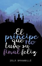 El príncipe que no tuvo su final feliz © ✔️ (M #0) by ZelaBrambille
