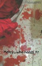 Mercy...Who Needs It?(Discontinued) by Thomas995