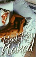 Mr. Bad Boy Saw Me Naked by sakkaira